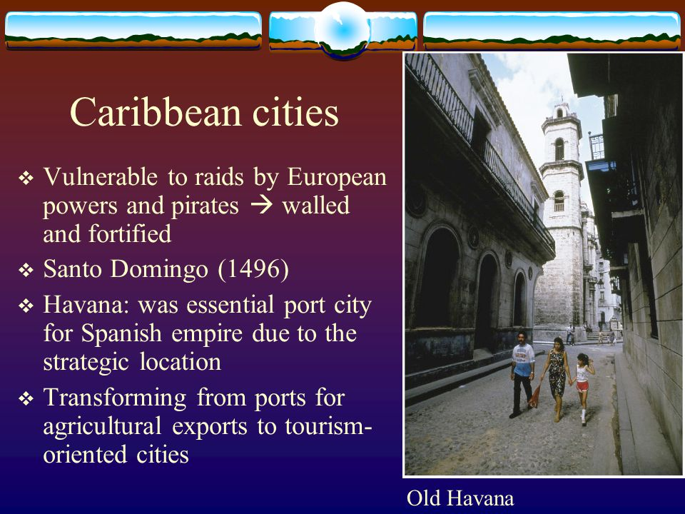 Caribbean cities Vulnerable to raids by European powers and pirates  walled and fortified. Santo Domingo (1496)