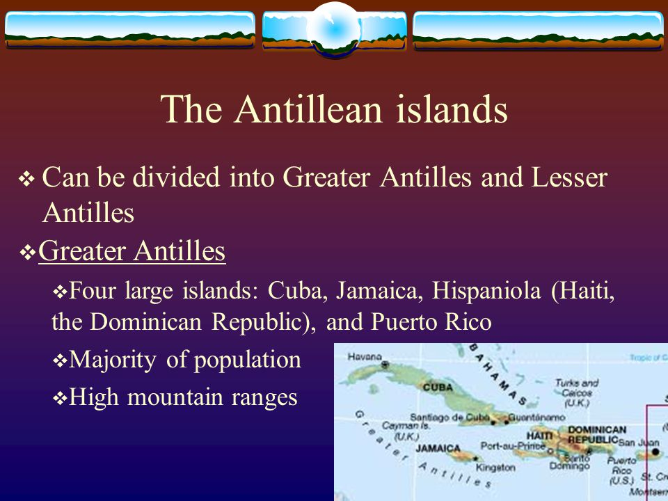 The Antillean islands Can be divided into Greater Antilles and Lesser Antilles. Greater Antilles.