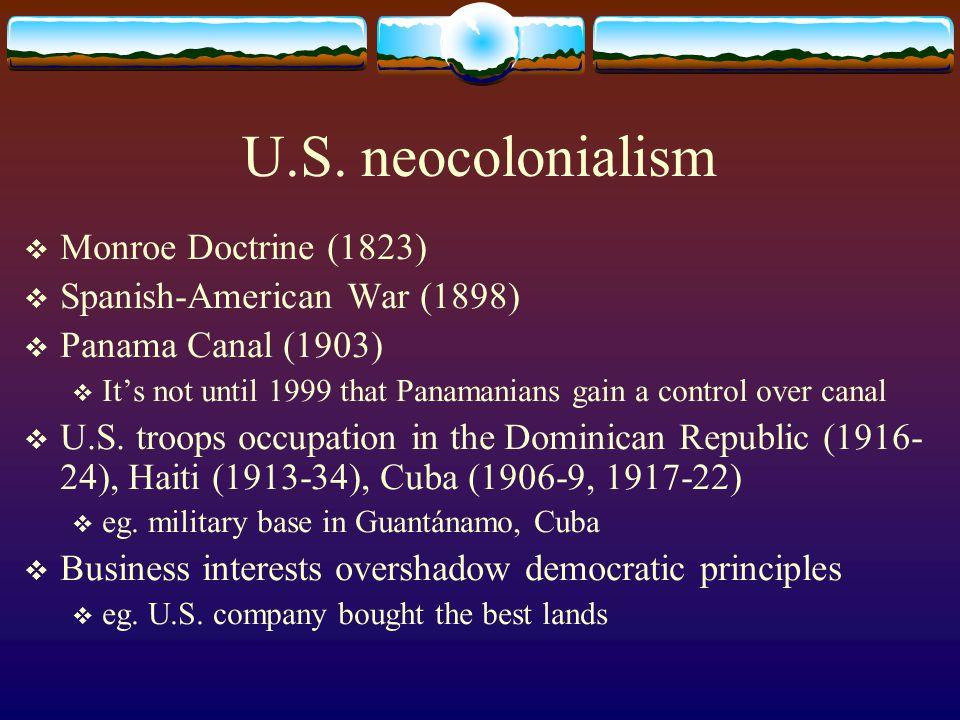 U.S. neocolonialism Monroe Doctrine (1823) Spanish-American War (1898)