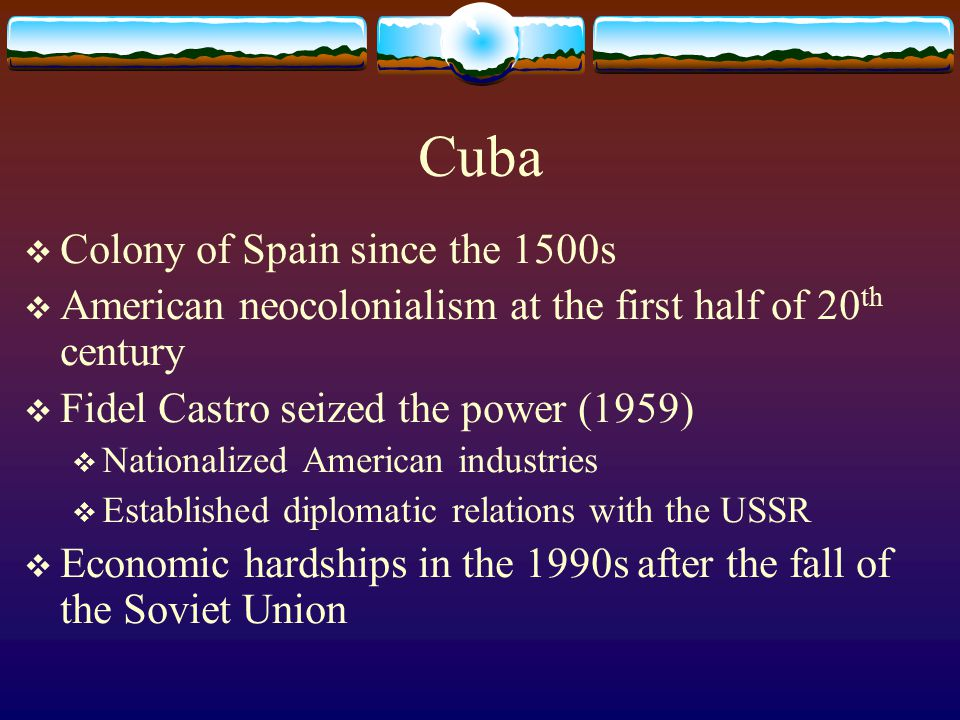Cuba Colony of Spain since the 1500s