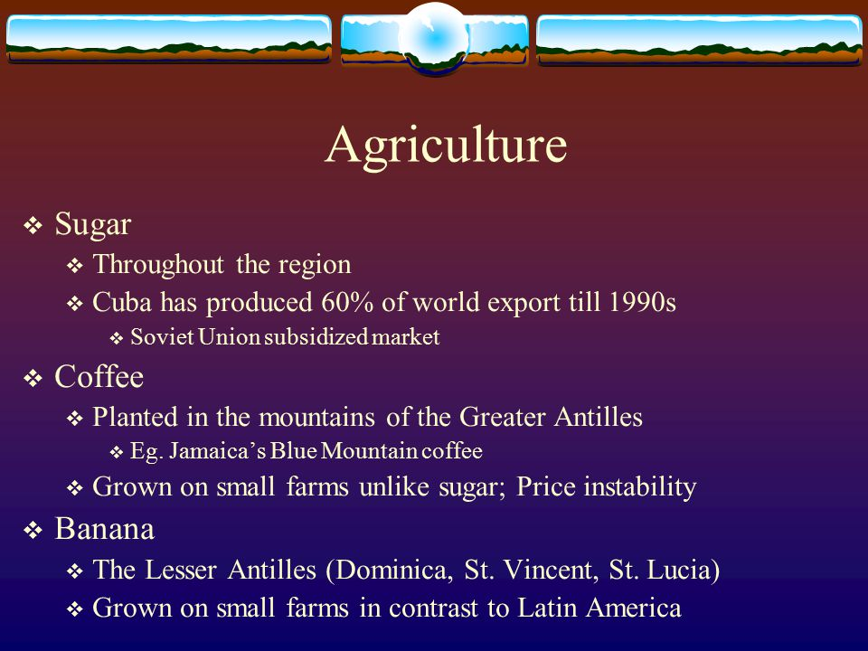 Agriculture Sugar Coffee Banana Throughout the region