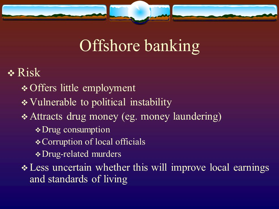 Offshore banking Risk Offers little employment