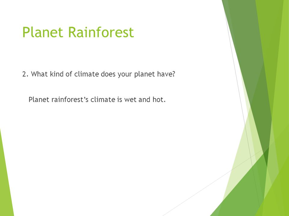 Planet Rainforest 2. What kind of climate does your planet have