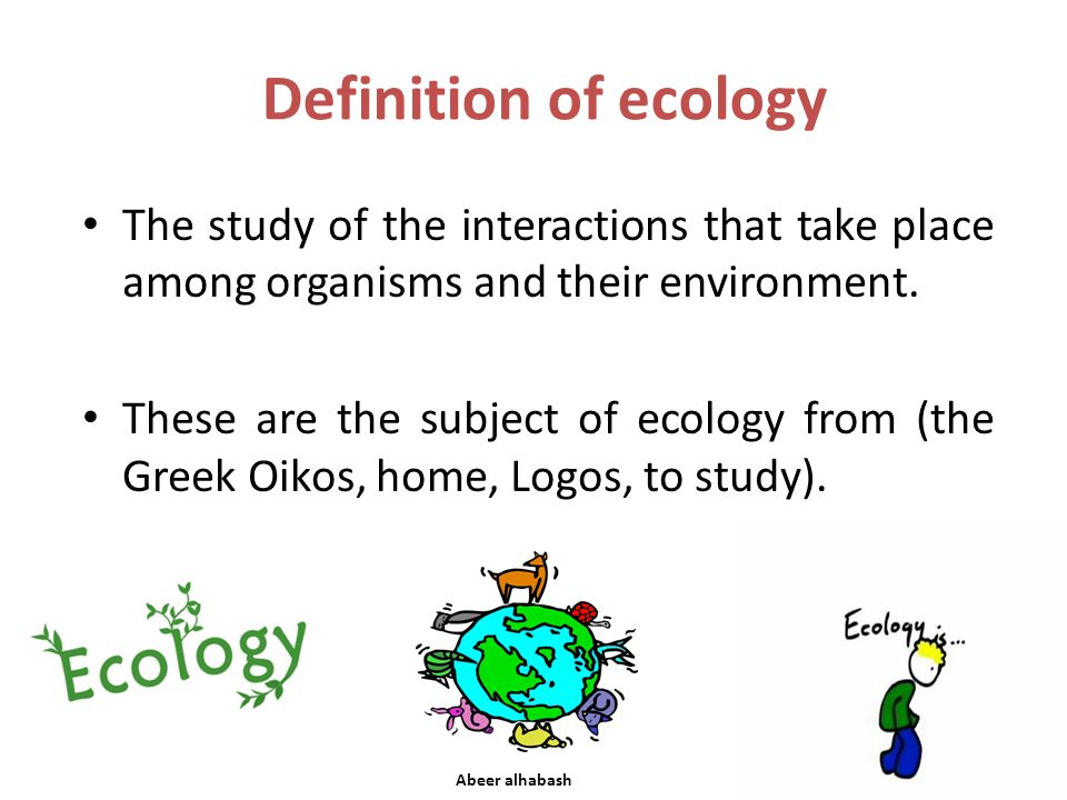 of ecology Definition The study of the interactions that take place among organisms and their environment.