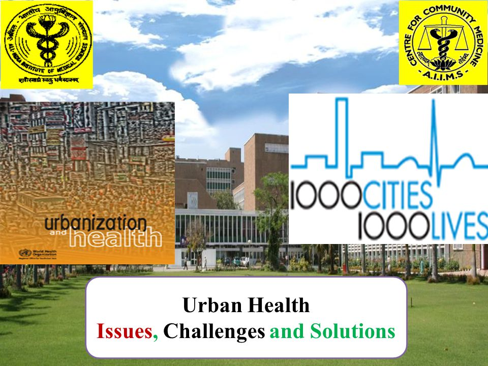 Urban Health Issues, Challenges and Solutions