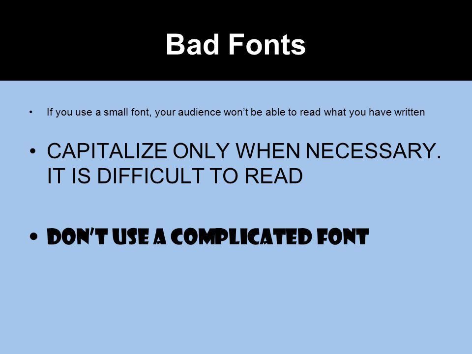 Bad Fonts CAPITALIZE ONLY WHEN NECESSARY. IT IS DIFFICULT TO READ