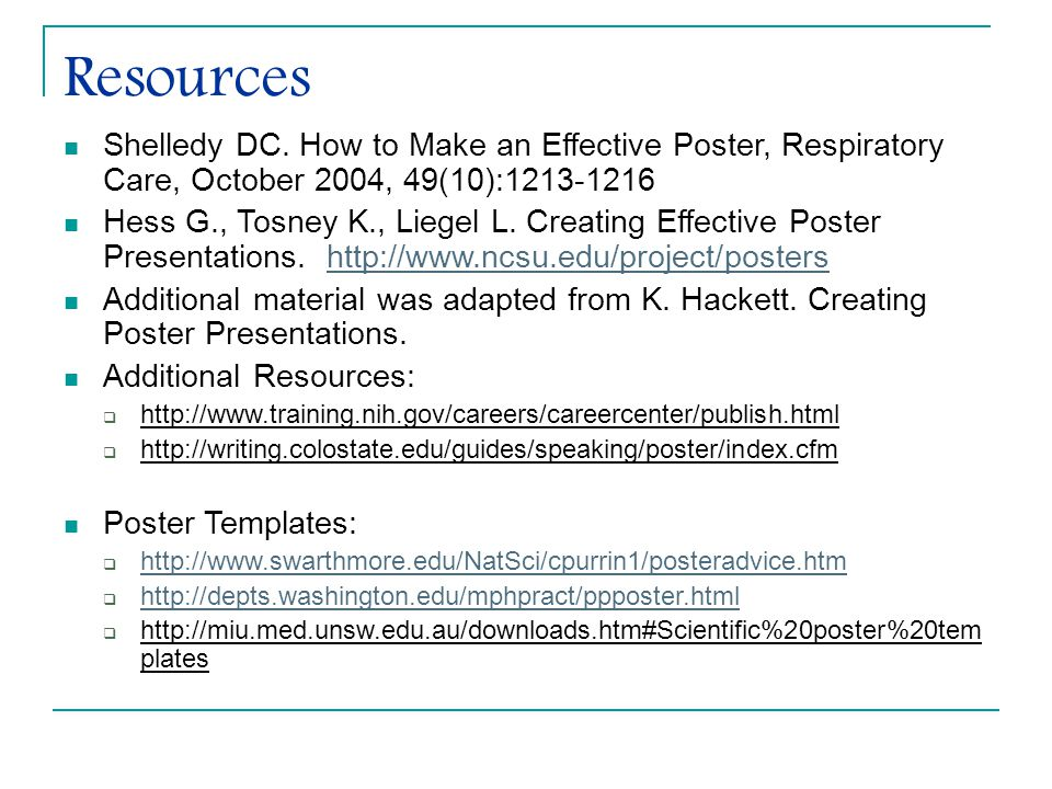 Resources Shelledy DC. How to Make an Effective Poster, Respiratory Care, October 2004, 49(10):1213-1216.