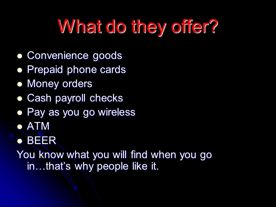 What do they offer Convenience goods Prepaid phone cards Money orders