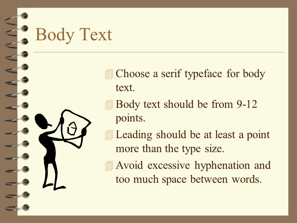 Body Text Choose a serif typeface for body text.