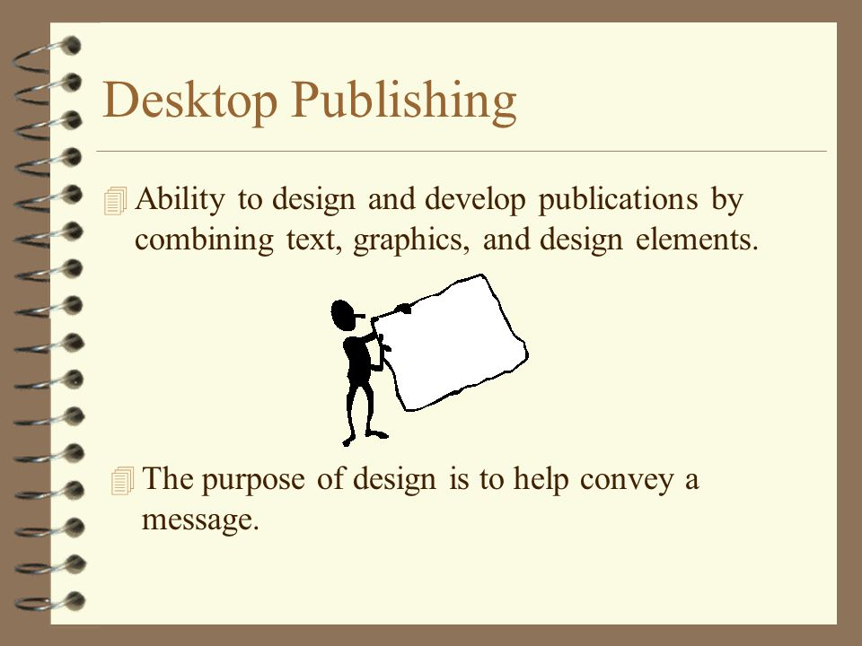 Desktop Publishing Ability to design and develop publications by combining text, graphics, and design elements.
