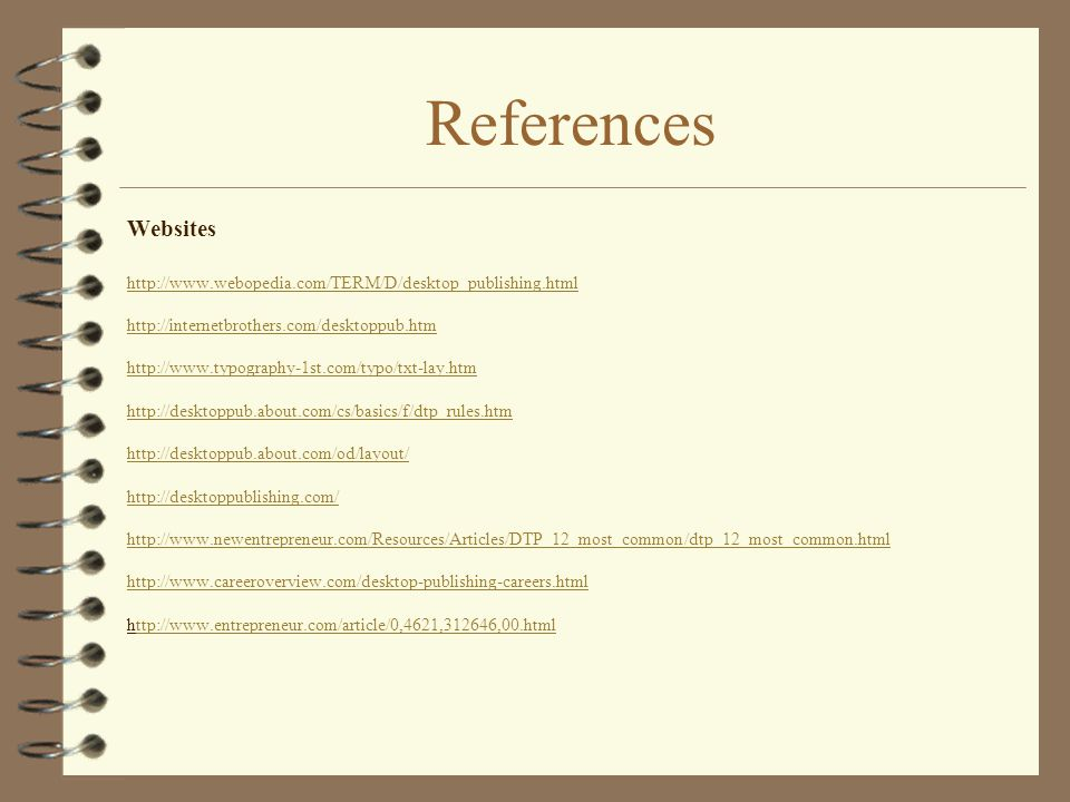 References Websites. http://www.webopedia.com/TERM/D/desktop_publishing.html. http://internetbrothers.com/desktoppub.htm.