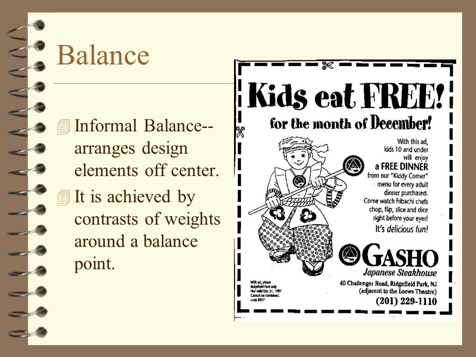 Balance Informal Balance--arranges design elements off center.