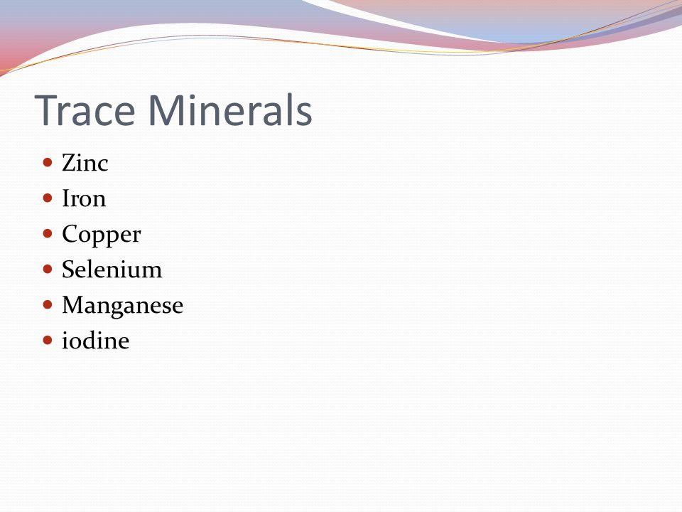 Trace Minerals Zinc Iron Copper Selenium Manganese iodine