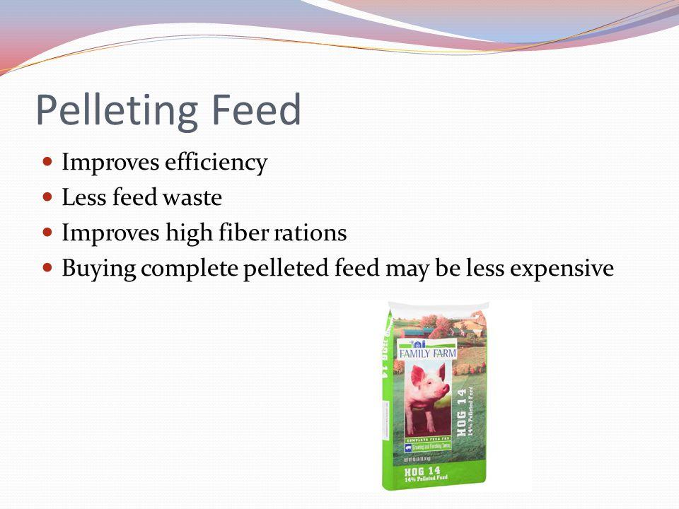 Pelleting Feed Improves efficiency Less feed waste