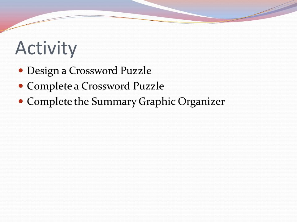 Activity Design a Crossword Puzzle Complete a Crossword Puzzle