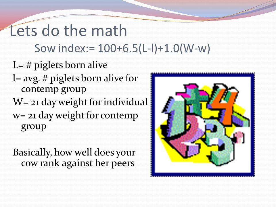 Lets do the math Sow index:= 100+6.5(L-l)+1.0(W-w)