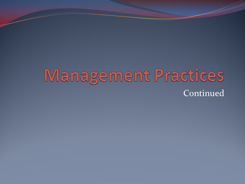 Management Practices Continued