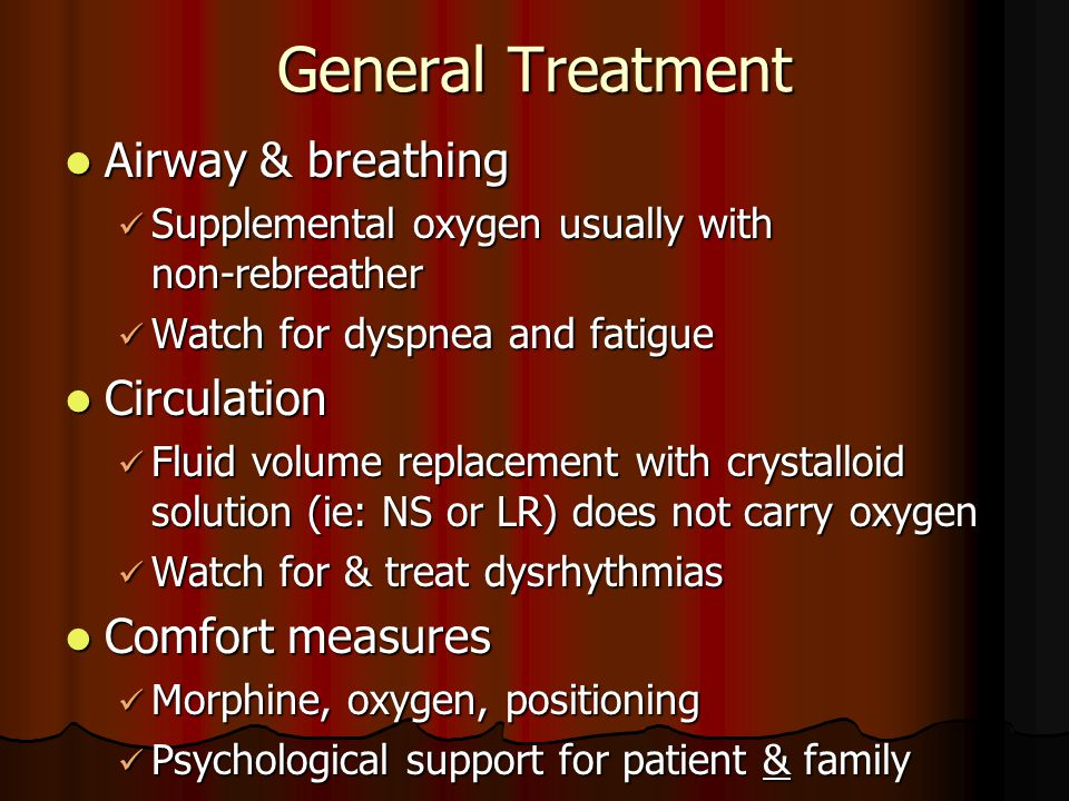 General Treatment Airway & breathing Circulation Comfort measures