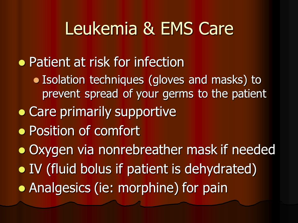 Leukemia & EMS Care Patient at risk for infection