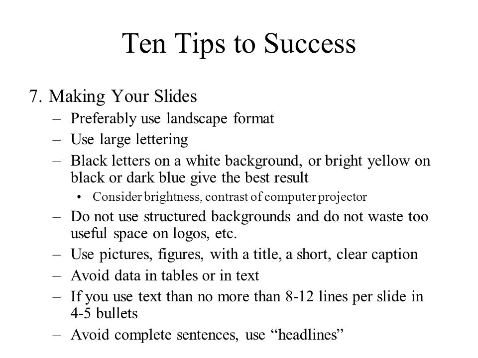 Ten Tips to Success Making Your Slides Preferably use landscape format