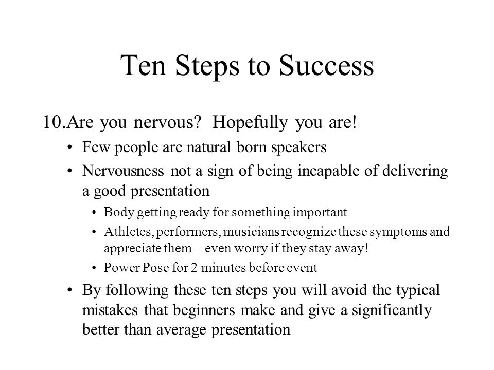 Ten Steps to Success Are you nervous Hopefully you are!