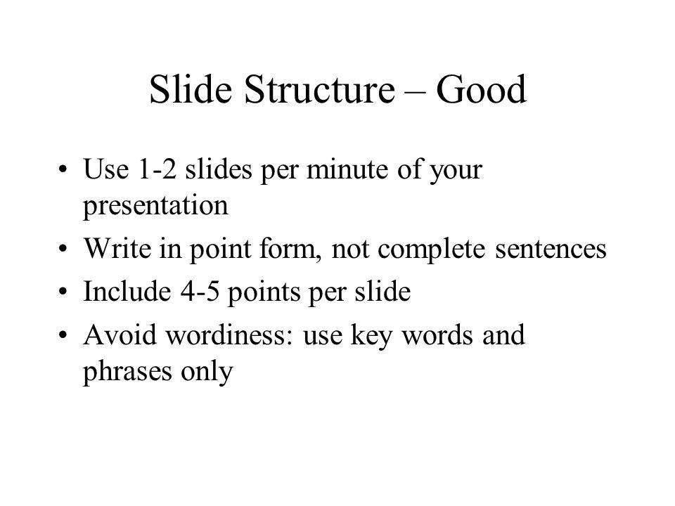 Slide Structure – Good Use 1-2 slides per minute of your presentation