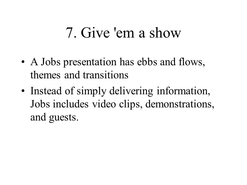 7. Give em a show A Jobs presentation has ebbs and flows, themes and transitions.