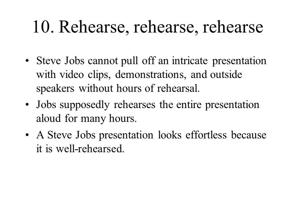 10. Rehearse, rehearse, rehearse