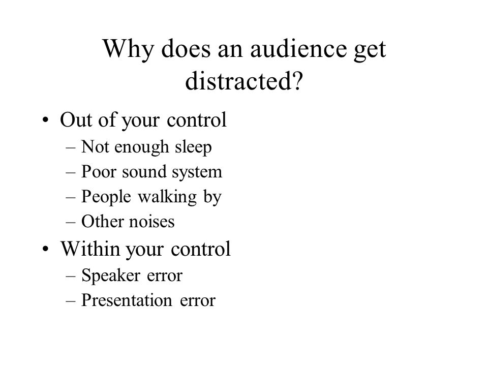 Why does an audience get distracted