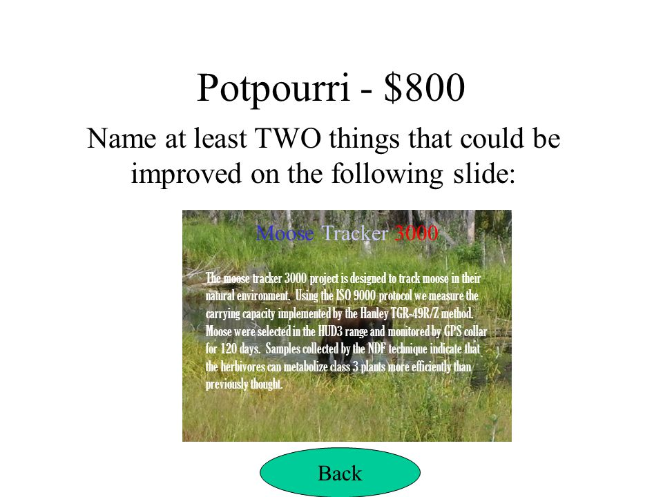 Potpourri - $800 Name at least TWO things that could be improved on the following slide: Moose Tracker 3000.