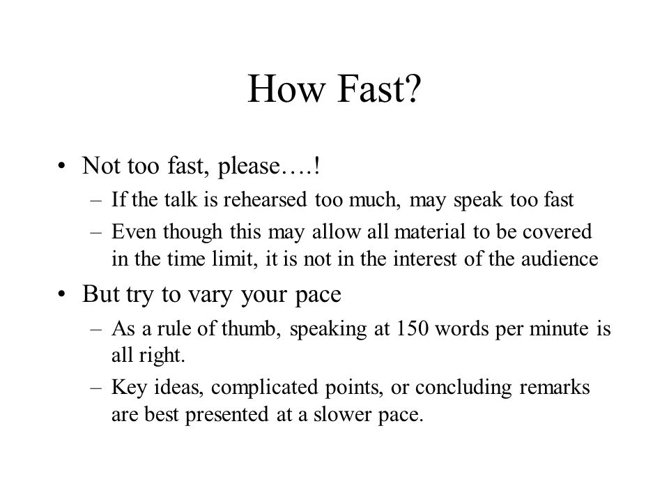 How Fast Not too fast, please….! But try to vary your pace