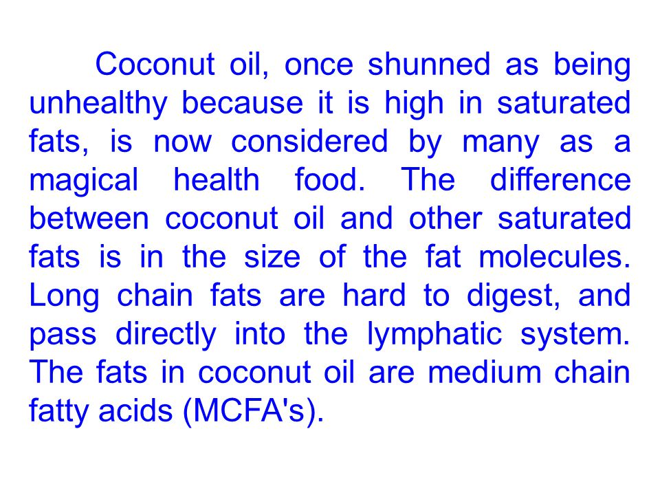 Coconut oil, once shunned as being unhealthy because it is high in saturated fats, is now considered by many as a magical health food.