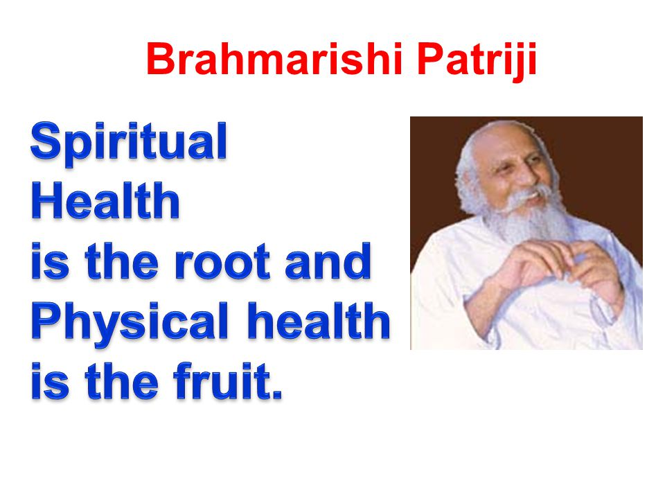 Spiritual Health is the root and Physical health is the fruit.