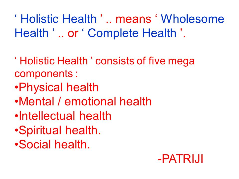 ' Holistic Health ' .. means ' Wholesome Health ' .. or ' Complete Health '.