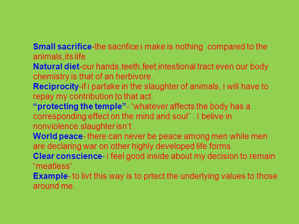 Small sacrifice-the sacrifice i make is nothing compared to the animals,its life