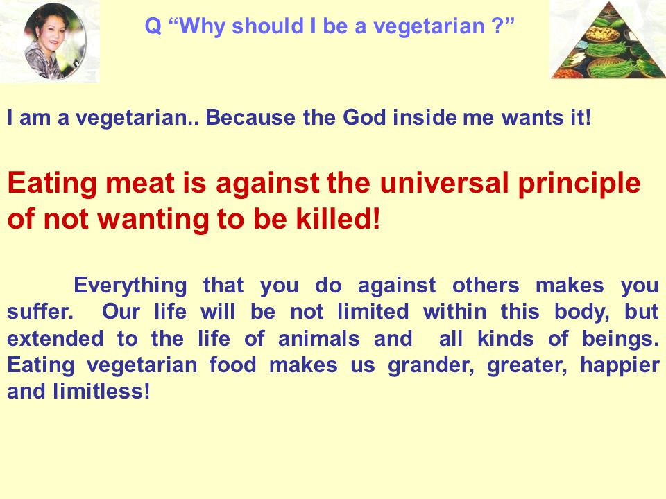 essay on why you should be a vegetarian 01032013 why you should eat meat: a vegetarian's perspective  you should have a moderate intake of healthy  i am a vegetarian and i endorse you eating that.