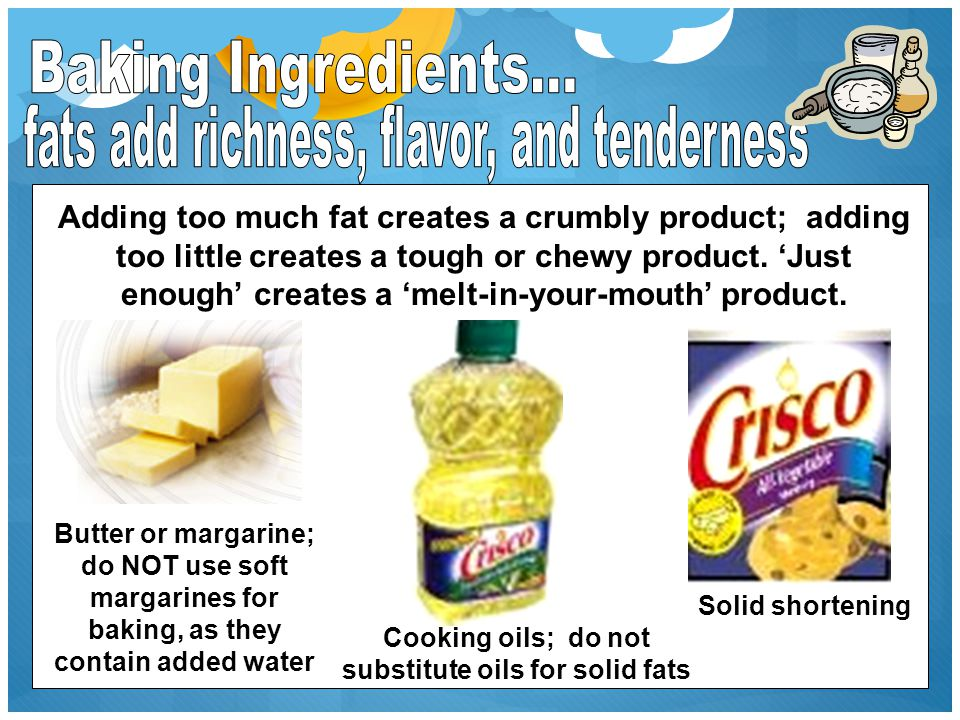 Cooking oils; do not substitute oils for solid fats