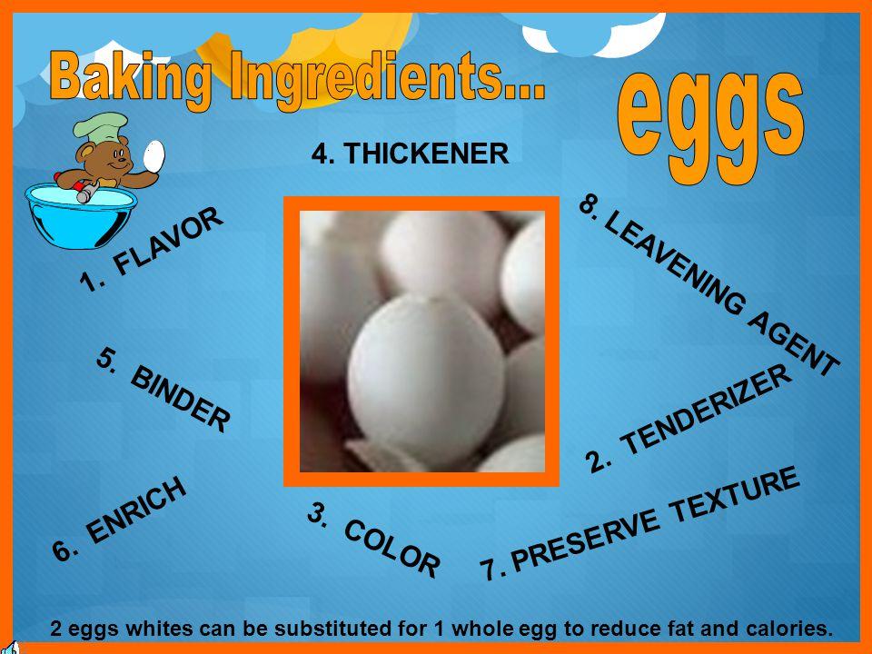 Baking Ingredients... eggs 4. THICKENER 1. FLAVOR 8. LEAVENING AGENT