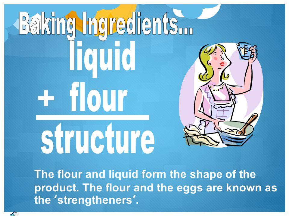 + Baking Ingredients... liquid flour structure
