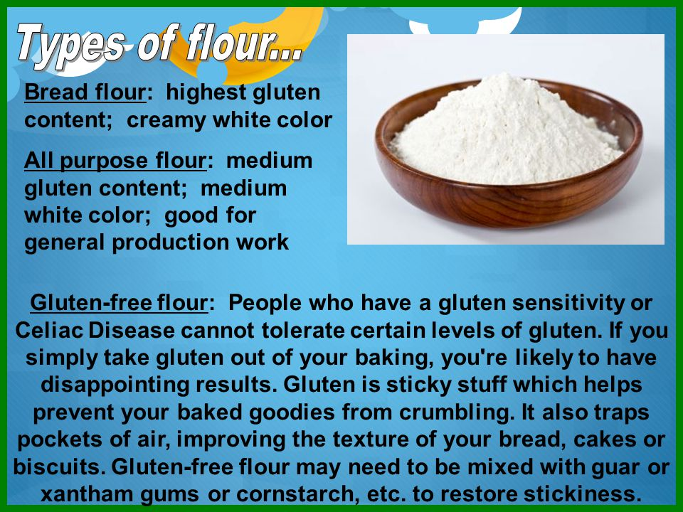 Types of flour... Bread flour: highest gluten content; creamy white color.