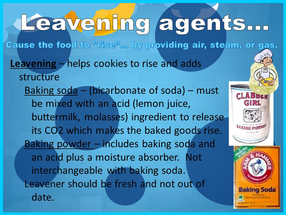 Leavening agents… Leavening – helps cookies to rise and adds structure