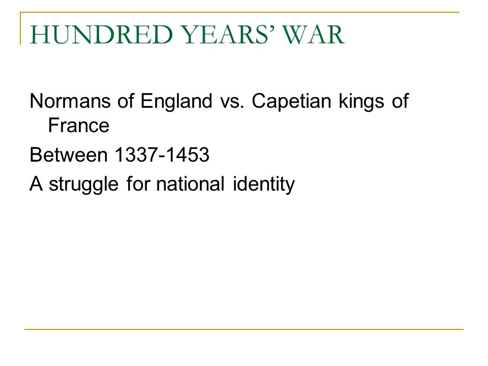 HUNDRED YEARS' WAR Normans of England vs. Capetian kings of France