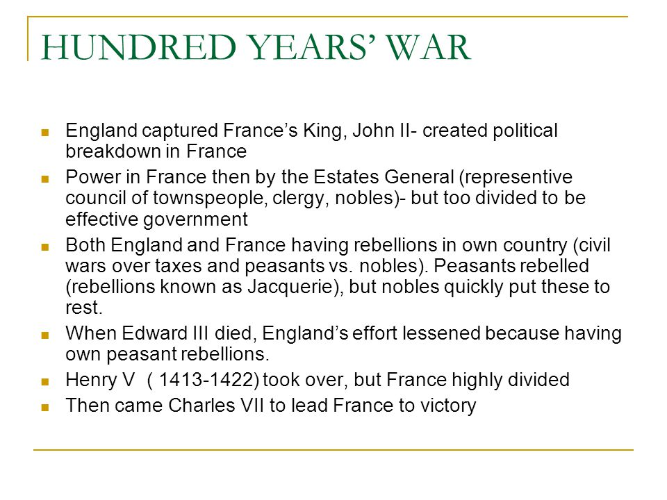 HUNDRED YEARS' WAR England captured France's King, John II- created political breakdown in France.