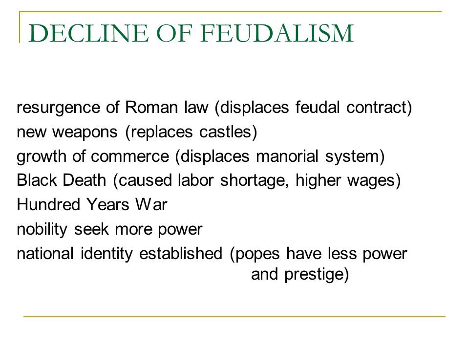 DECLINE OF FEUDALISM resurgence of Roman law (displaces feudal contract) new weapons (replaces castles)