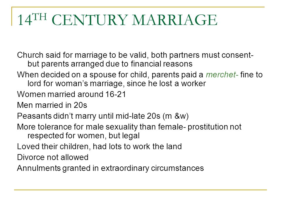 14TH CENTURY MARRIAGE Church said for marriage to be valid, both partners must consent- but parents arranged due to financial reasons.