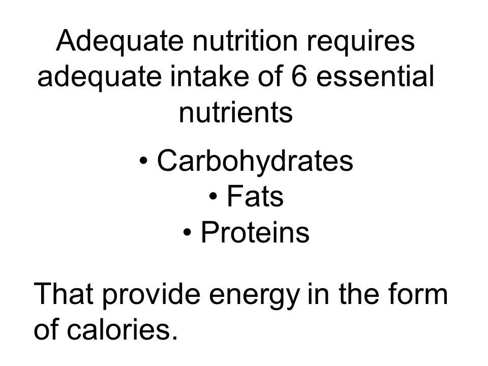Adequate nutrition requires adequate intake of 6 essential nutrients