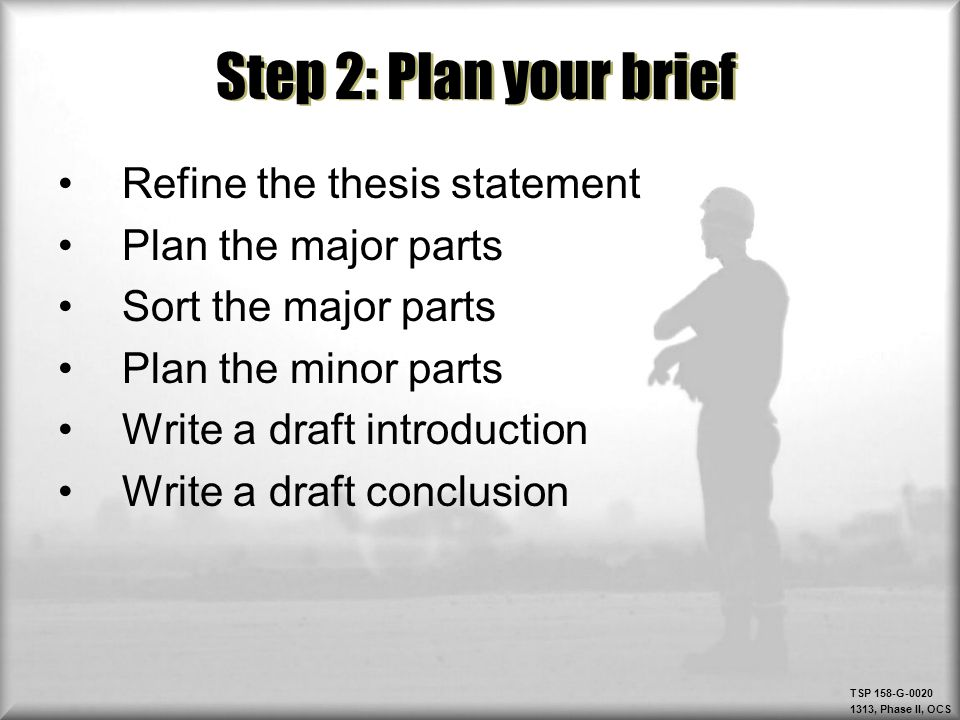 Step 2: Plan your brief Refine the thesis statement