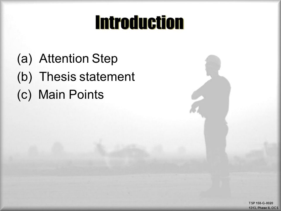 Introduction (a) Attention Step (b) Thesis statement (c) Main Points