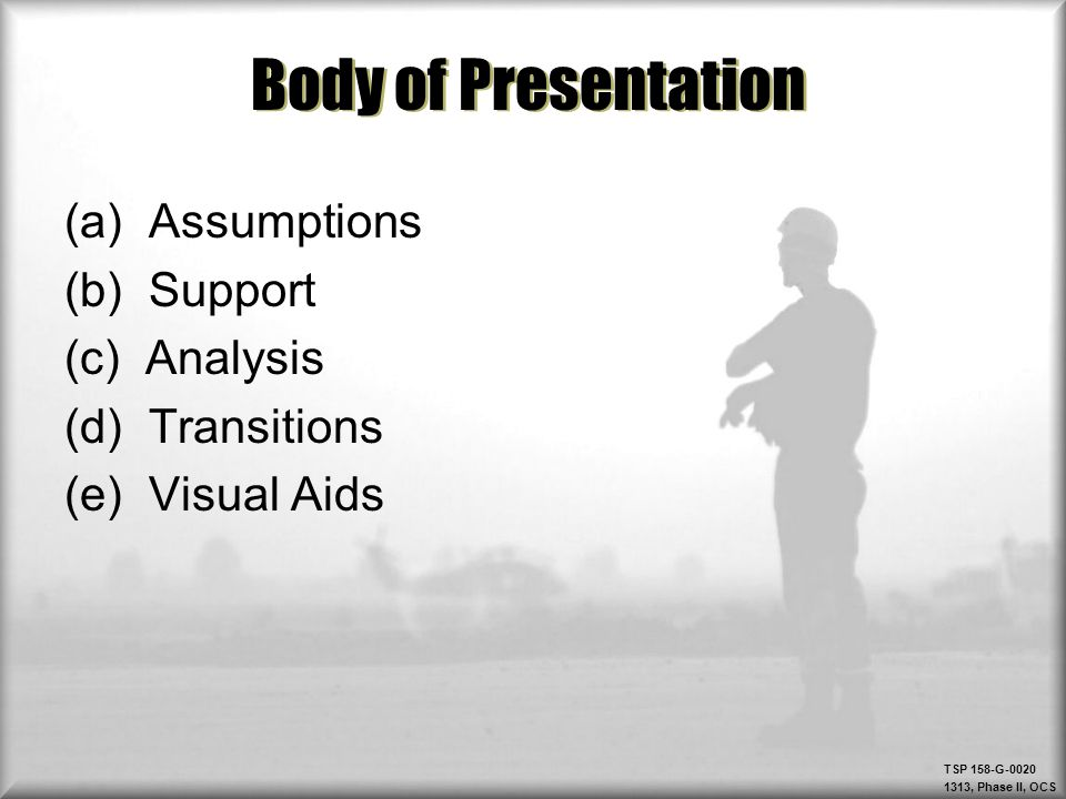 Body of Presentation (a) Assumptions (b) Support (c) Analysis