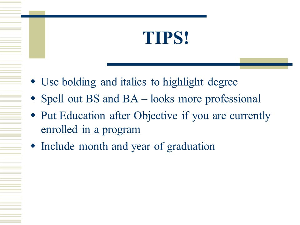 TIPS! Use bolding and italics to highlight degree